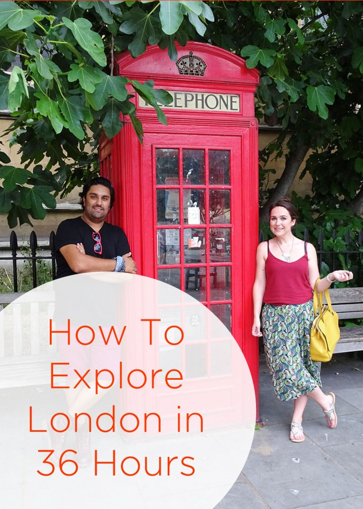 How To Explore London in 36 Hours